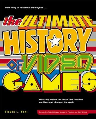 The Ultimate History of Video Games: From Pong to Pokemon and Beyond-The Story Behind the Craze That Touched Our ... (Paperback)