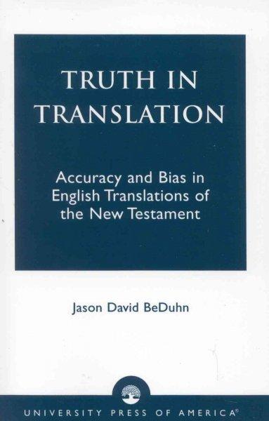 Truth in Translation: Accuracy and Bias in English Translations of the New Testament (Paperback)