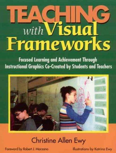 Teaching With Visual Frameworks: Focused Learning and Achievement Through Instructional Graphics Co-Created by St... (Paperback)