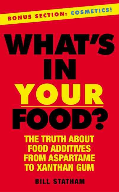 What's in Your Food?: The Truth About Food Additives from Aspartame to Xanthan Gum (Paperback)