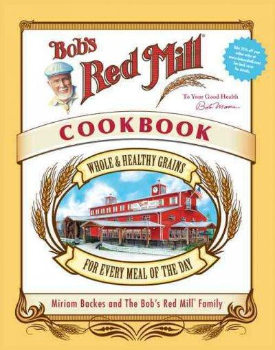 Bob's Red Mill Cookbook: Whole & Healthy Grains for Every Meal of the Day (Hardcover)