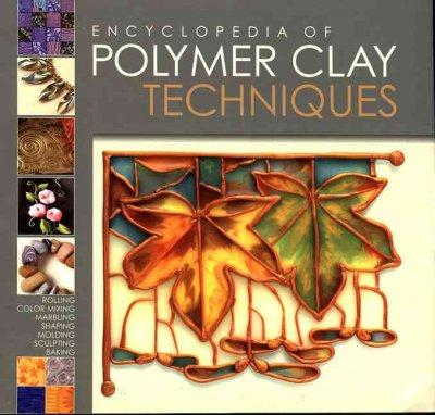 Encyclopedia of Polymer Clay Techniques: A Comprehensive Directory of Polymer Clay Techniques Covering a Panorami... (Hardcover)