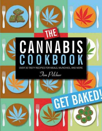 The Cannabis Cookbook: Over 35 Recipes for Meals, Munchies, and More (Paperback)