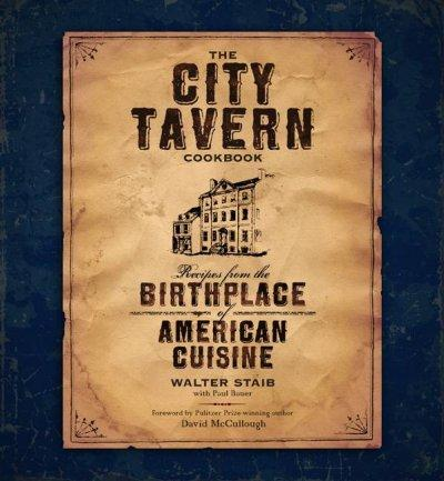 The City Tavern: Recipes from the Birthplace of American Cuisine (Hardcover)