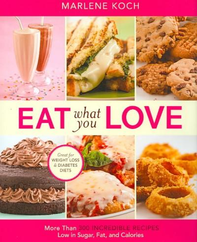 Eat What You Love: More Than 300 Incredible Recipes Low in Sugar, Fat and Calories (Hardcover)