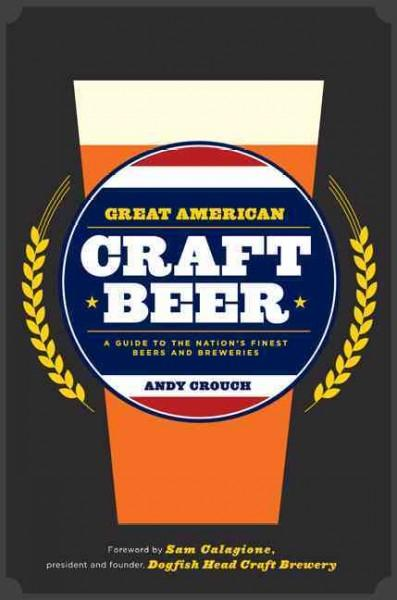 Great American Craft Beer: A Guide to the Nation's Finest Beers and Breweries (Hardcover)