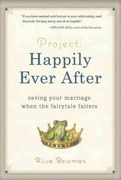 Project--Happily Ever After: Saving Your Marriage When the Fairytale Falters (Hardcover)