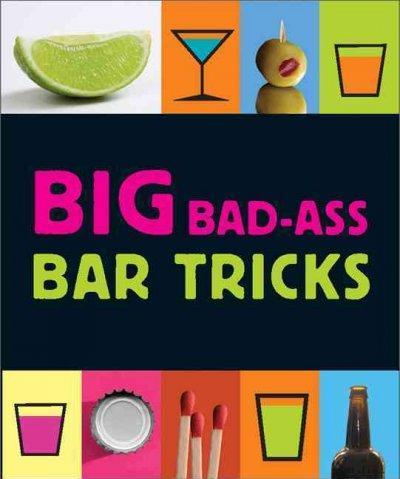 Big Bad-Ass Bar Tricks (Hardcover)