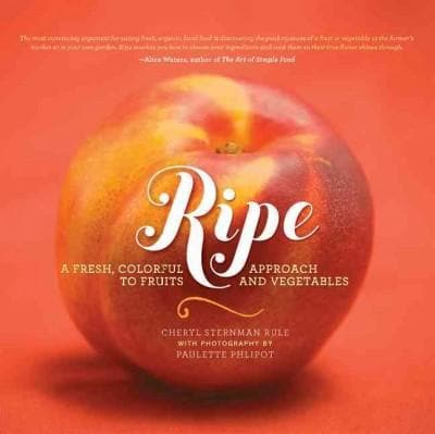 Ripe: A Fresh, Colorful Approach to Fruits and Vegetables (Hardcover)