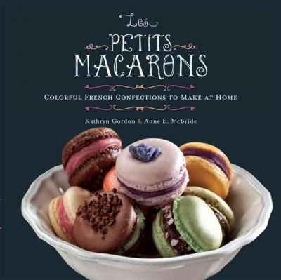 Les Petits Macarons: Colorful French Confections to Make at Home (Hardcover) - Thumbnail 0