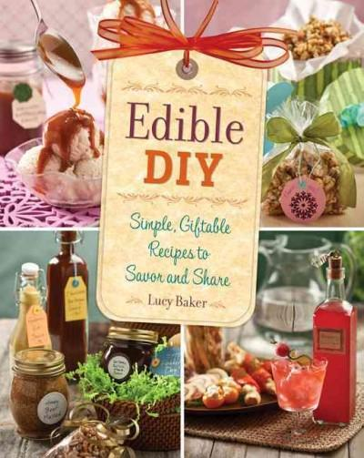Edible DIY: Simple, Giftable Recipes to Savor and Share (Paperback)