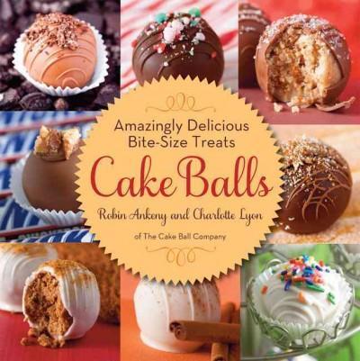 Cake Balls: Amazingly Delicious Bite-Size Treats (Hardcover)