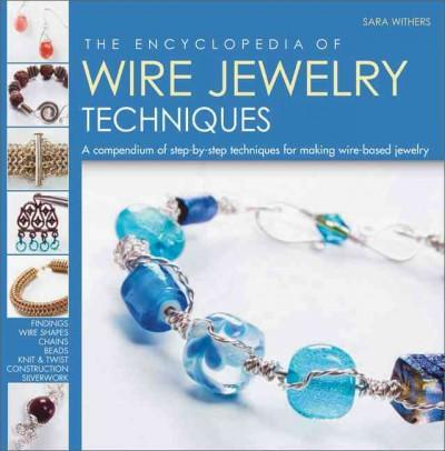 The Encyclopedia of Wire Jewelry Techniques: A Compendium of Step-by-step Techniques for Making Wire-based Jewelry (Paperback)