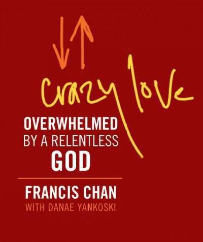 Crazy Love: Overwhelmed by a Relentless God (Hardcover)