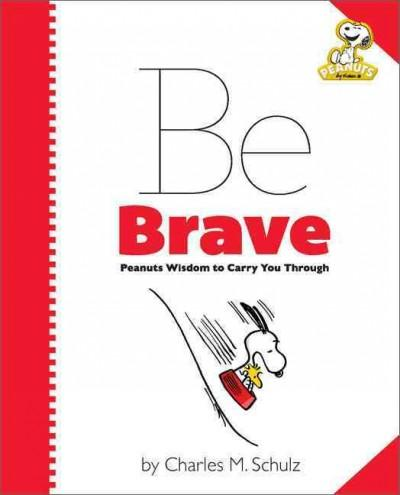 Be Brave: Peanuts Wisdom to Carry You Through (Hardcover)