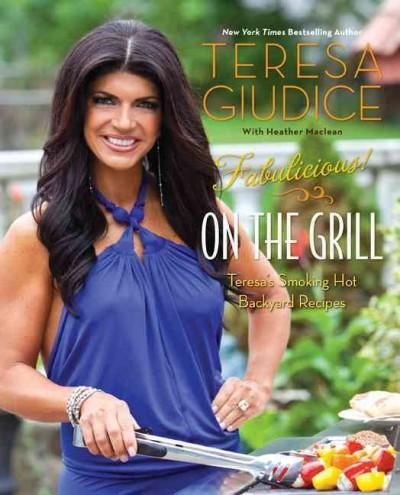 Fabulicious! On the Grill: Teresa's Smoking Hot Backyard Recipes (Paperback)