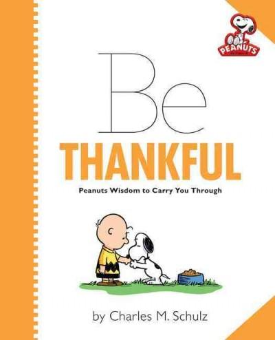 Be Thankful: Peanuts Wisdom to Carry You Through (Hardcover)