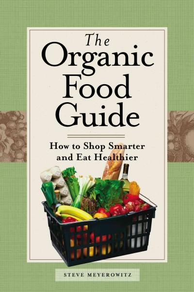 The Organic Food Guide: How to Shop Smarter and Eat Healthier (Paperback)