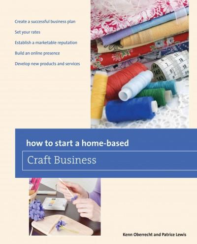How to Start a Home-Based Craft Business (Paperback)