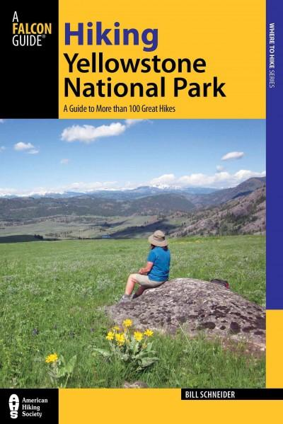 Falcon Guide Hiking Yellowstone National Park: A Guide to More Than 100 Great Hikes (Paperback)