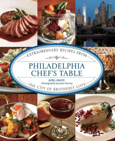 Philadelphia Chef's Table: Extraordinary Recipes from the City of Brotherly Love (Hardcover)