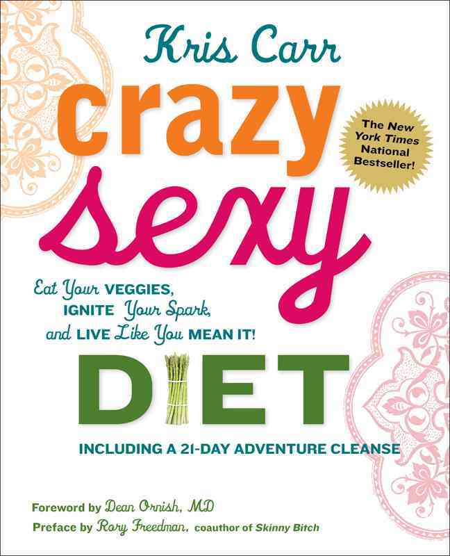 Crazy Sexy Diet: Eat Your Veggies, Ignite Your Spark, and Live Like You Mean It! (Paperback)