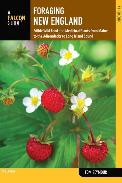 Falcon Guide Foraging New England: Edible Wild Food and Medicinal Plants from Maine to the Adirondacks to Long Is... (Paperback)