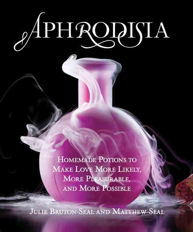 Aphrodisia: Homemade Potions to Make Love More Likely, More Pleasurable, and More Possible (Hardcover)