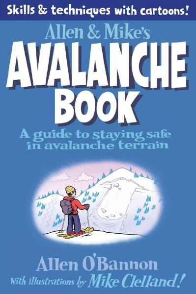 Allen & Mike's Avalanche Book: A Guide to Staying Safe in Avalanche Terrain (Paperback) - Thumbnail 0