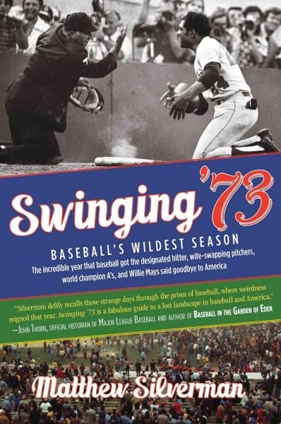 Swinging '73: Baseball's Wildest Season: The Incredible Year Baseball Got the Designated Hitter, Wife-swapping Pi... (Paperback)