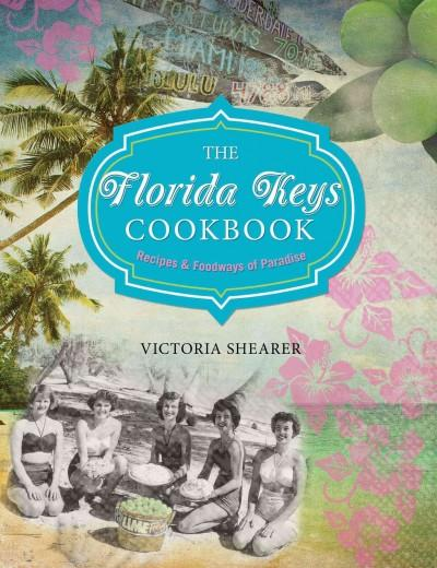 The Florida Keys Cookbook: Recipes & Foodways of Paradise (Paperback)