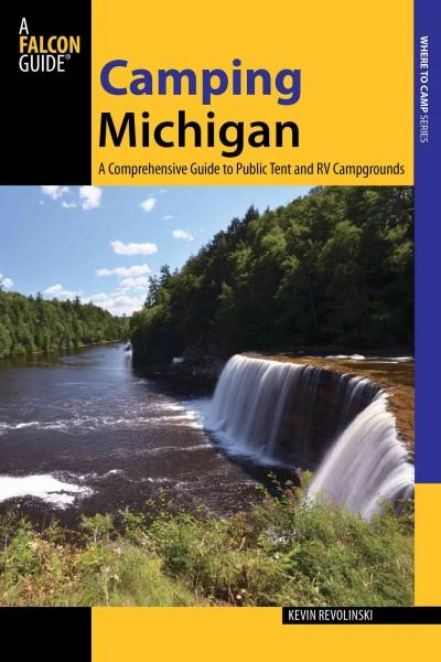 Camping Michigan: A Comprehensive Guide to Public Tent and RV Campgrounds (Paperback)