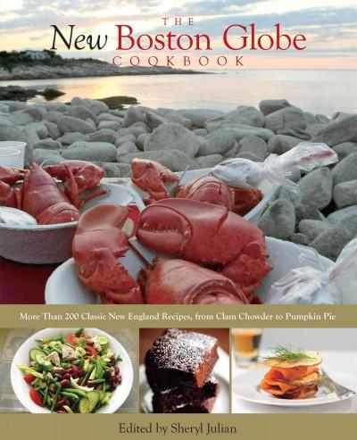 The New Boston Globe Cookbook: More Than 200 Classic New England Recipes, from Clam Chowder to Pumpkin Pie (Paperback)