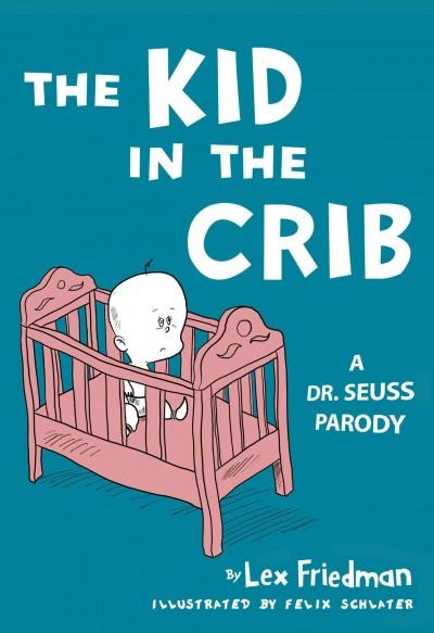 The Kid in the Crib: A Dr. Seuss Parody (Hardcover) - Thumbnail 0