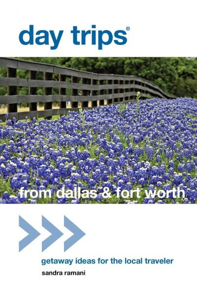 Day Trips from Dallas & Fort Worth: Getaway Ideas for the Local Traveler (Paperback)