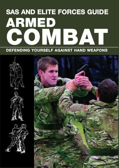SAS and Elite Forces Guide Armed Combat: Fighting With Weapons in Everyday Situations (Paperback)