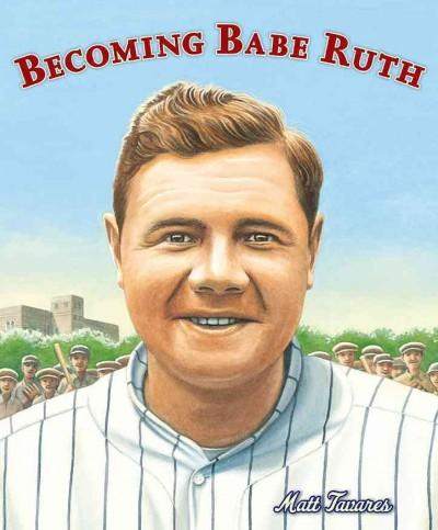 Becoming Babe Ruth (Hardcover)