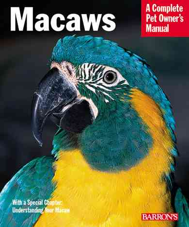 Macaws: A Complete Pet Owner's Manual (Paperback)
