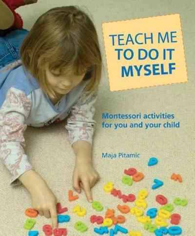 Teach Me to Do It Myself: Montessori Activities for You and Your Child (Paperback)