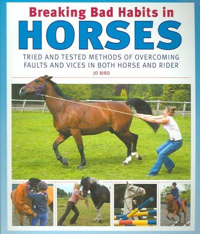 Breaking Bad Habits in Horses: Tried and Tested Methods of Overcoming Faults and Vices in Both Horse and Rider (Paperback)