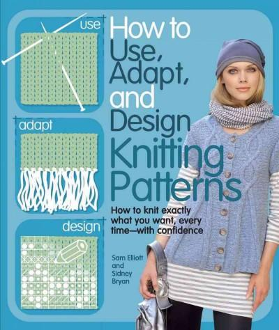 Knitting Patterns: How to Use, Adapt, and Design (Paperback)