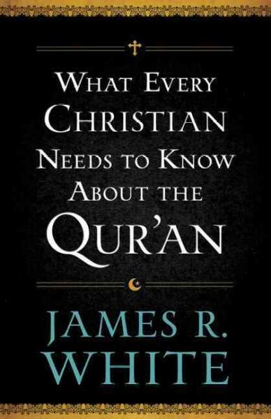 What Every Christian Needs to Know About the Qur'an (Paperback)