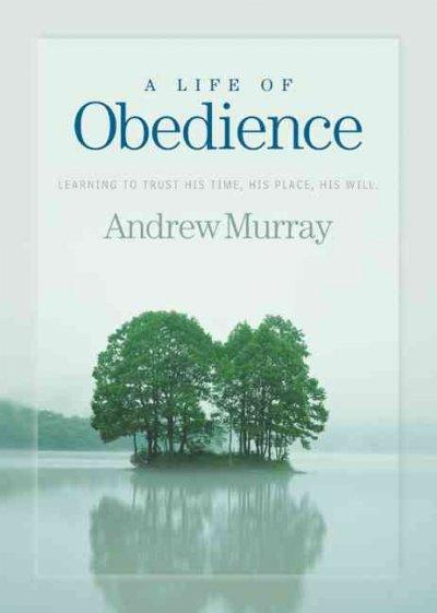 A Life of Obedience: Learning to Trust His Time, His Place, His Will (Paperback)