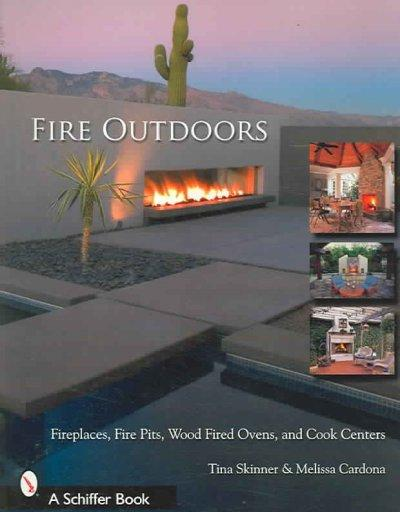 Fire Outdoors: Fireplaces, Fire Pits, Wood Fired Ovens & Cook Centers (Paperback)