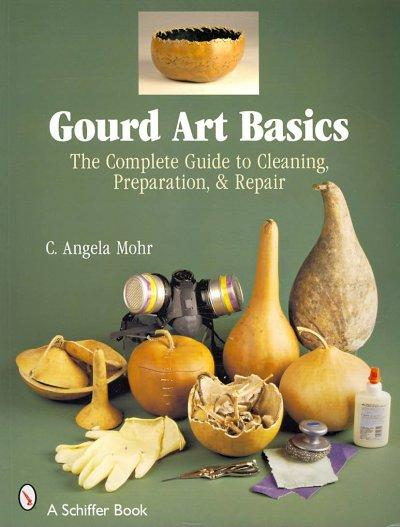 Gourd Art Basics: The Complete Guide to Cleaning, Preparation, & Repair (Paperback)