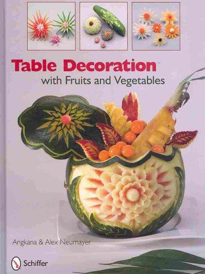 Table Decorations With Fruits and Vegetables (Hardcover)