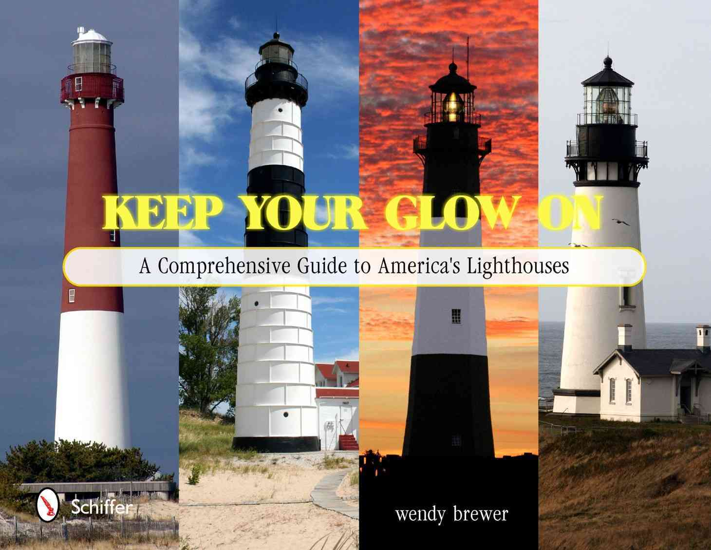 Keep Your Glow On: A Comprehensive Guide to America's Lighthouses (Hardcover)