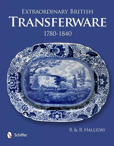 Extraordinary British Transferware: 1780-1840 (Hardcover)