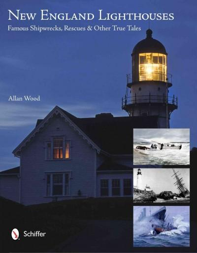 New England Lighthouses: Famous Shipwrecks, Rescues & Other Tales (Paperback)