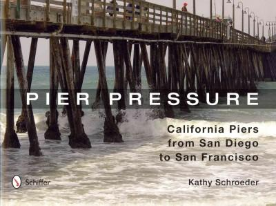 Pier Pressure: California Piers from San Diego to San Francisco (Hardcover)